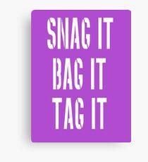 Snag, Bag and Tag Canvas Print