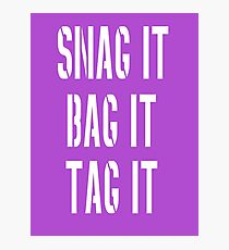 Snag, Bag and Tag Photographic Print