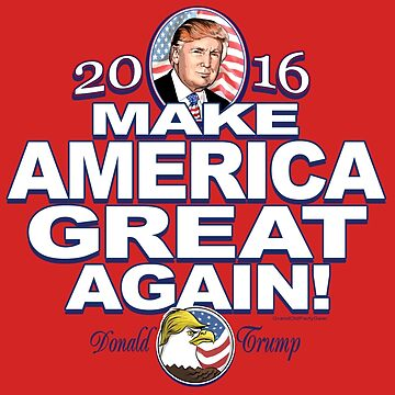 Donald Trump Make America Great 2016 by PoliticalCircus