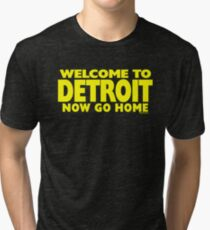 Welcome to Detroit - Now Go Home Tri-blend T-Shirt