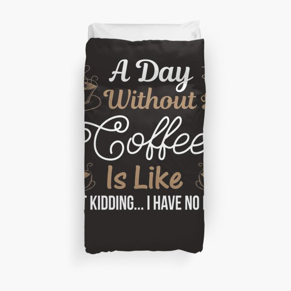 Courtney Hebert. A Day Without Coffee Is Like Just Kidding I Have No Idea: Duvet Cover