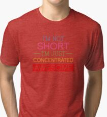 I'm Not Short I'm Just Concentrated Awesome Tri-blend T-Shirt