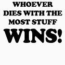 WHOEVER DIES WITH THE MOST STUFF WINS! by boxsmash