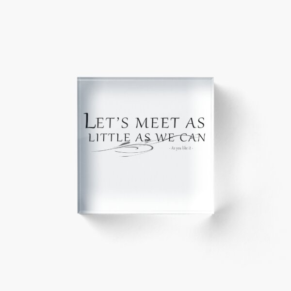 Let's Meet As Little As We Can - Shakespearian Insults Acrylic Block