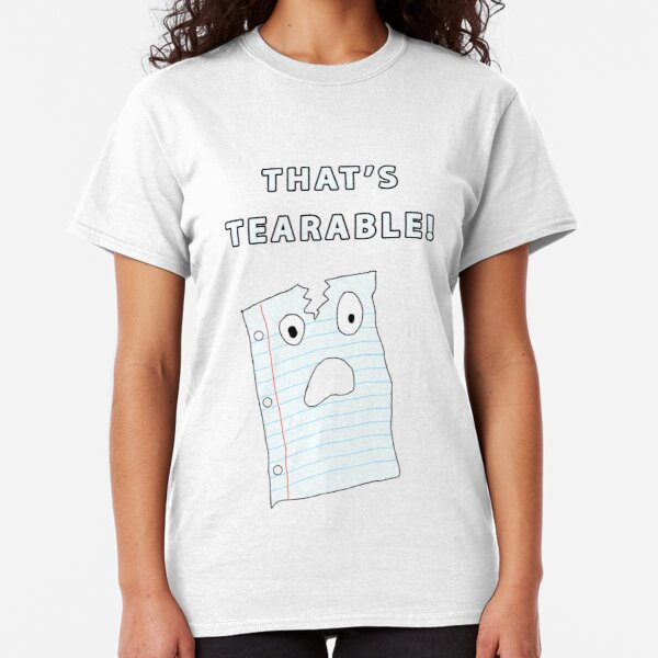 That's Tearable Classic T-Shirt