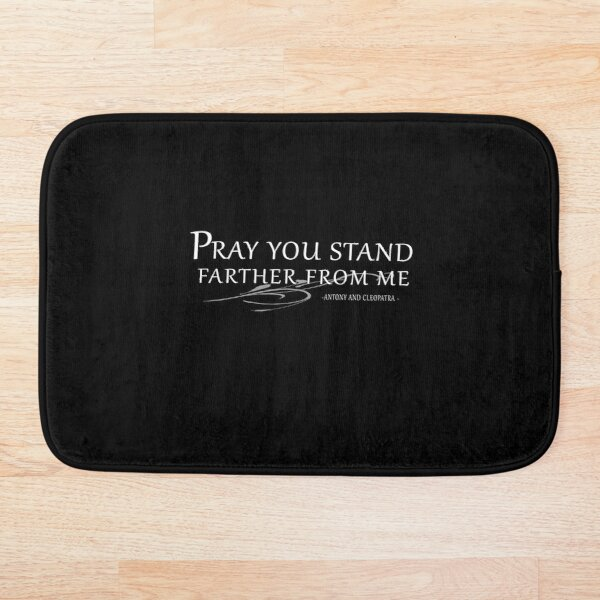 Pray You Stand Farther From Me - Shakespearian Insults - White Text Bath Mat