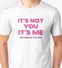 It's Not You. It's Me. But Really It's You. Unisex T-Shirt
