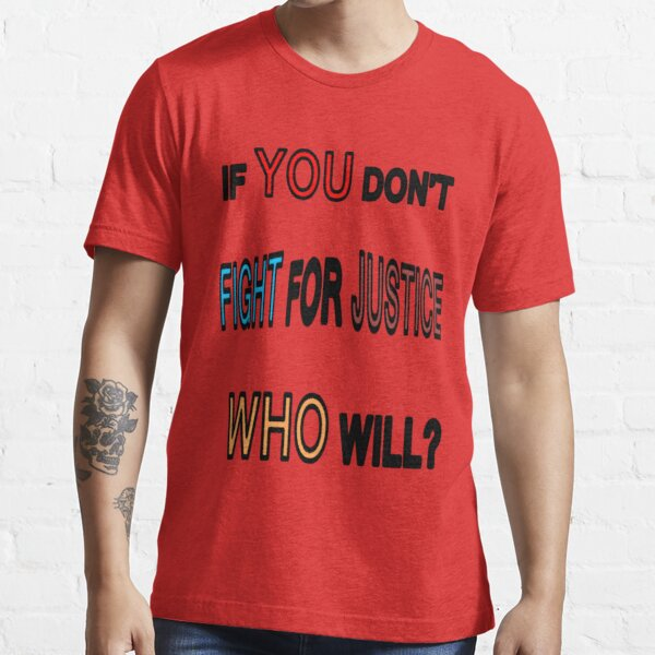 If You Don't Fight for Justice Essential T-Shirt