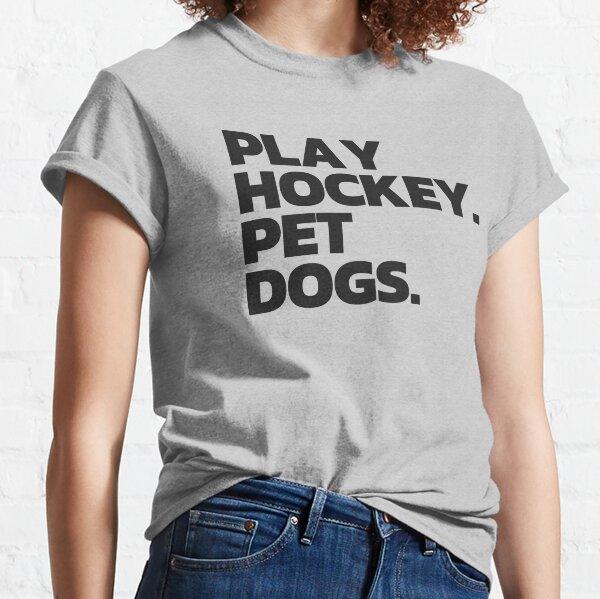Play Hockey. Pet Dogs. Classic T-Shirt