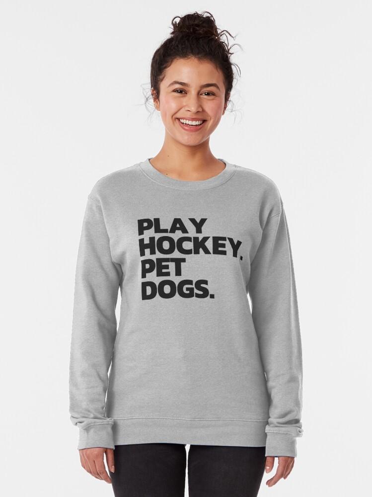 Alternate view of Play Hockey. Pet Dogs. Pullover Sweatshirt