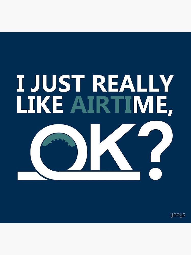 Ich mag gerade wirklich Airtime Ok - Weightlessness Gift von yeoys