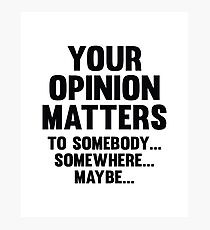 Your Opinion Matters Photographic Print