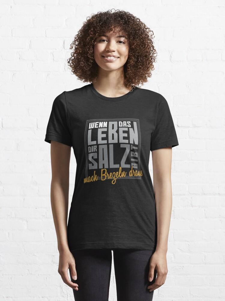 Alternate view of Wenn Das Leben Dir Salz Gibt Mach Brezeln Draus - Brezel Geschenk Essential T-Shirt