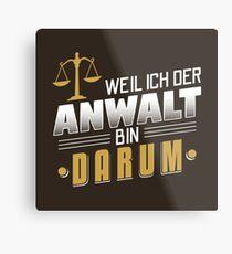 Weil Ich Der Anwalt Bin Darum - Lustiges Anwalt Geschenk Metallbild