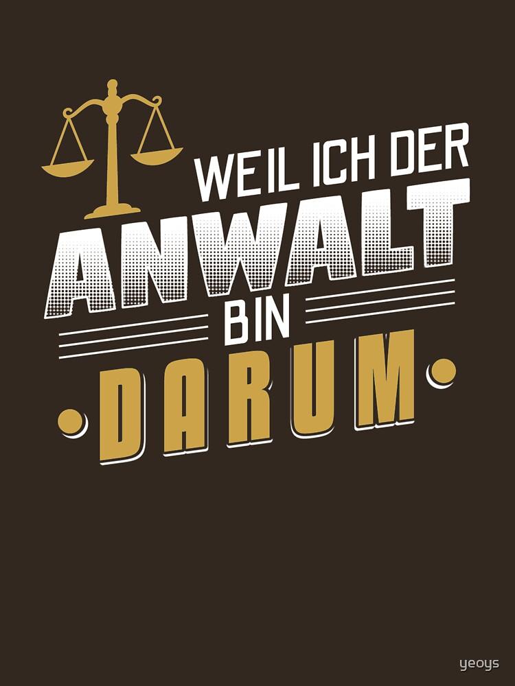 Weil Ich Der Anwalt Bin Darum - Lustiges Anwalt Geschenk by yeoys