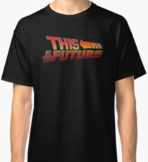"""This is The Future""  Classic T-Shirt"