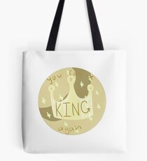 You can be King Again Tote Bag