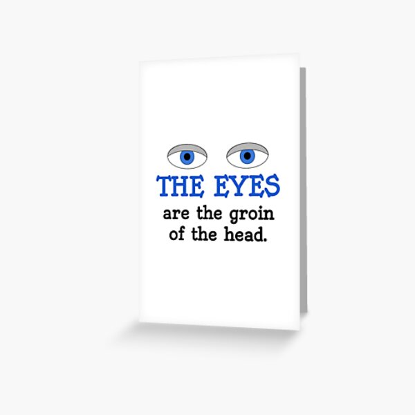 The eyes are the groin of the head (for lighter colored shirts) Greeting Card