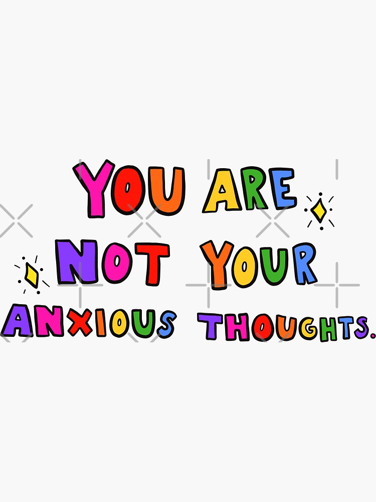 You Are Not Your Anxious Thoughts by crystaldraws