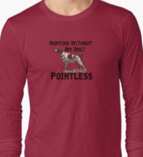 Hunting Without My Dog? Pointless (Brittany, Black Lettering) Long Sleeve T-Shirt