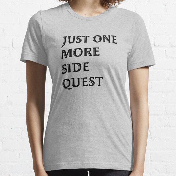 Just One More Side Quest - Gaming Quote Black Font Essential T-Shirt