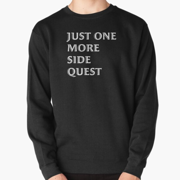 Just One More Side Quest - Gaming Quote White Font Pullover Sweatshirt