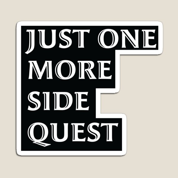 Just One More Side Quest - Gaming Quote White Font Magnet