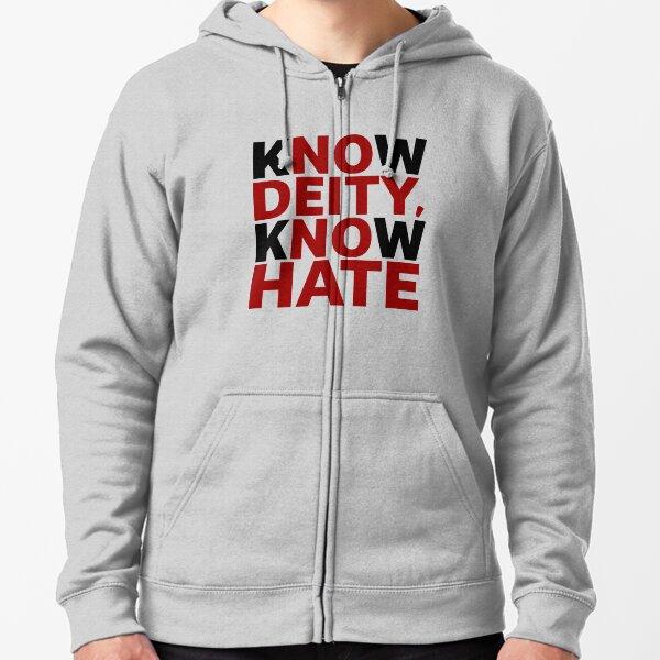 Know Deity Know Hate, No Deity No hate Zipped Hoodie