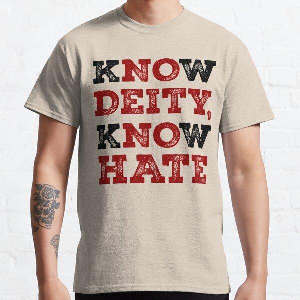 Know Deity Know Hate Classic T-Shirt