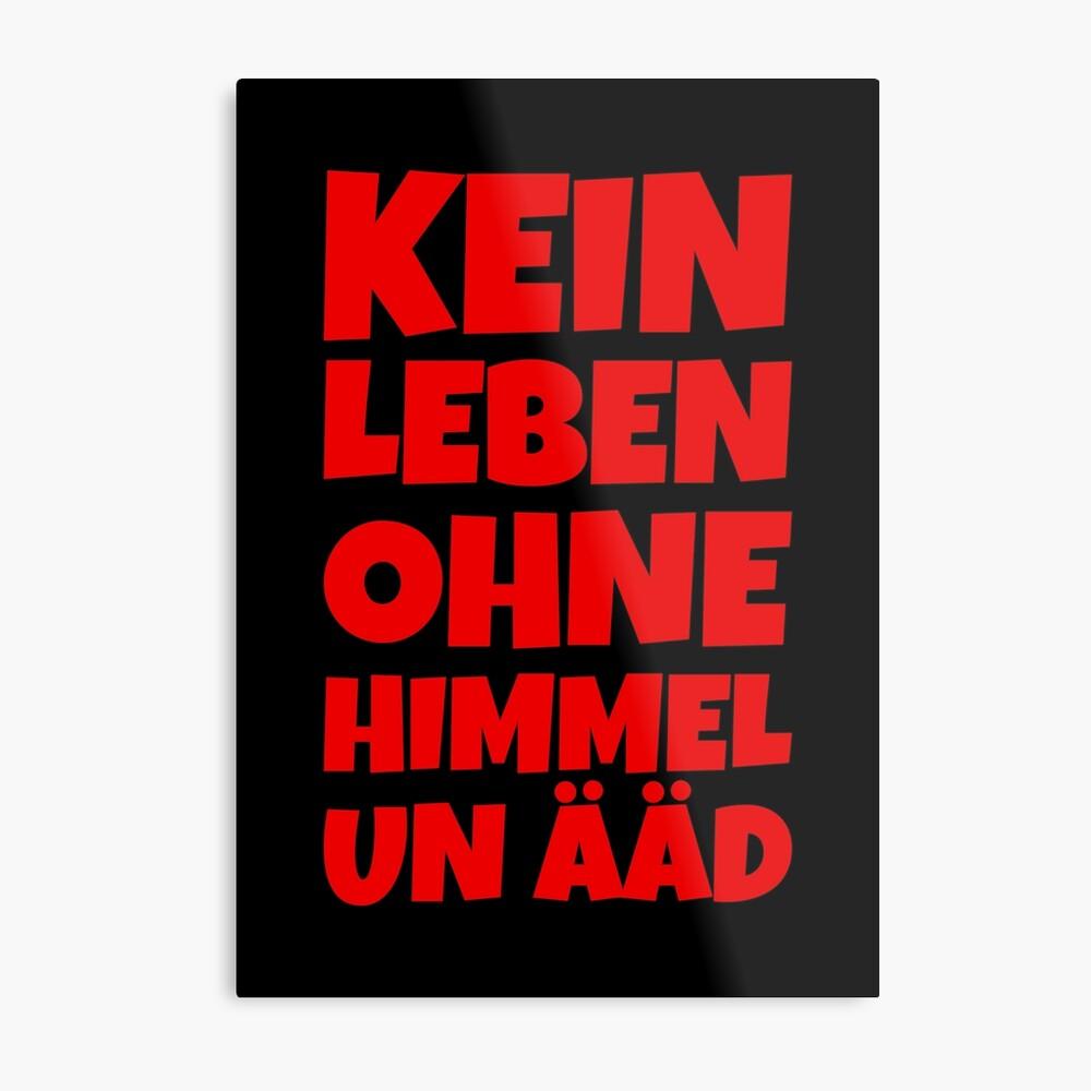 Kein Leben ohne Himmel un Ääd (Rot) Kölscher Spruch Metallbild