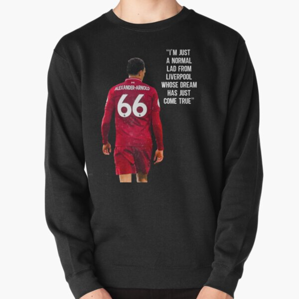 """I'm Just A Normal Lad From Liverpool Whose Dream Has Just Come True"" - Trend Alexander Arnold, Liverpool FC Pullover Sweatshirt"