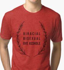 BIRACIAL // BISEXUAL // BYE ASSHOLE Tri-blend T-Shirt