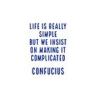 Life is really simple but we insist on making it complicated - Confucius  by IdeasForArtists