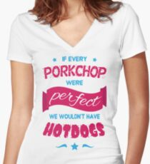 If Every Porkchop were Perfect Women's Fitted V-Neck T-Shirt