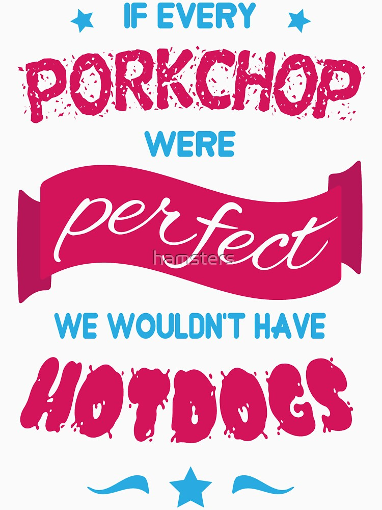 If Every Porkchop were Perfect by hamsters