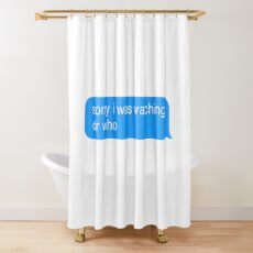 Sorry I Was Watching Dr Who Text Message Sticker Shower Curtain
