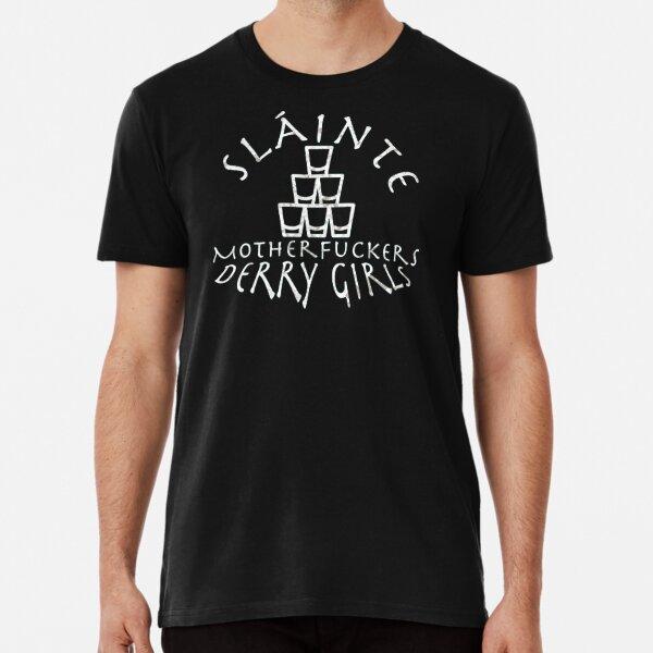 Derry Girls, Slainte Quote Premium T-Shirt