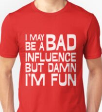 I may be a bad influence Unisex T-Shirt