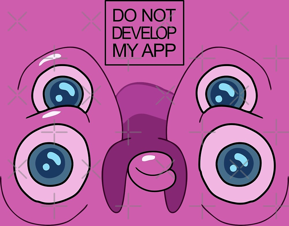 Glootie Face Do Not Develop My App by whatyoulove