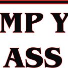 I dump your ass by savagedesigns