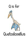 Q is for Quezalcoatlus by Adrienne Body