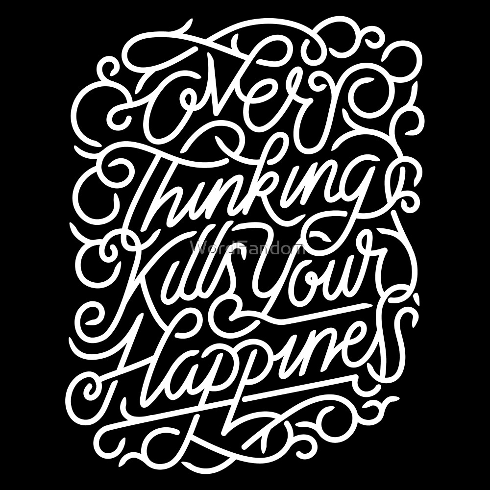 Overthinking kills your happiness  by WordFandom