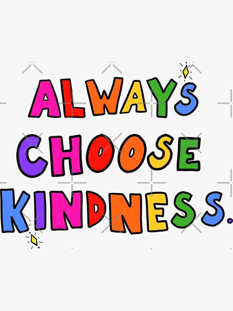 Always Choose Kindness by crystaldraws