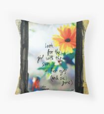 Look for the girl with the sun in her eyes Throw Pillow