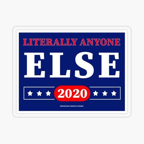 Literally Anyone Else 2020 Parody Campaign Transparent Sticker