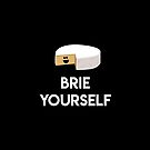 Brie Yourself by fashprints