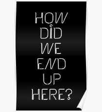 how did we end up here? Poster