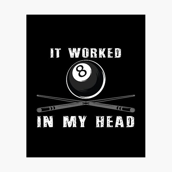 Funny Billiards Pool Gift It Worked In My Head, T-shirts, Pool Players T-shirt, Tees, shirts, shirt, Tee Photographic Print