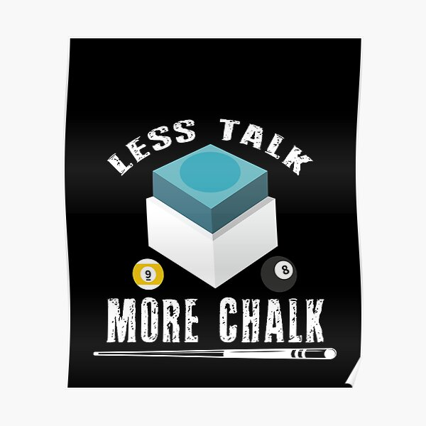 Funny Billiards Pool Gift Less Talk More Chalk, T-shirts, Pool Players T-shirt, Tees, shirts, shirt, Tee Poster