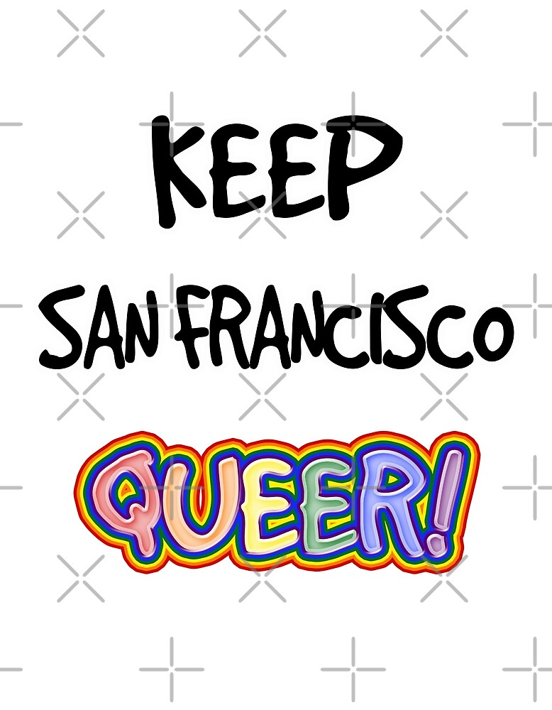 Keep San Francisco Queer! by technoqueer